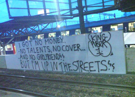 message from puber in bahnhof hardbrücke sbb zürich. 'i got no money, no talents, no cover, and no girlgriend. but i'm up in the streets.' - king puber